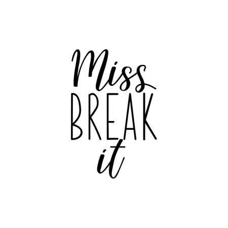 Miss break it. Lettering. Can be used for prints bags, t-shirts, posters, cards. Calligraphy vector. Ink illustration Ilustracja