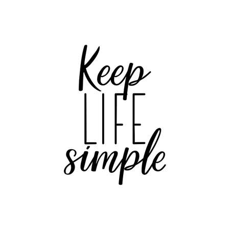 Keep life simple. Lettering. Can be used for prints bags, t-shirts, posters, cards. Calligraphy vector. Ink illustration