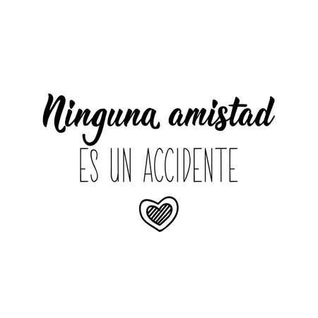 Ninguna amistad es un accidente. Lettering. Translation from Spanish - No friendship is an accident. Element for flyers, banner and posters. Modern calligraphy