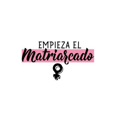Empieza el matriarcado. Lettering. Translation from Spanish - The matriarchy begins. Element for flyers, banner and posters. Modern calligraphy Ilustracja
