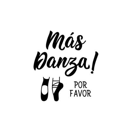 Lettering. Translation from Spanish - More dance please. Element for flyers, banner and posters. Modern calligraphy