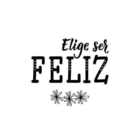 Elige ser feliz. Lettering. Translation from Spanish - Choose to be happy. Element for flyers, banner and posters. Modern calligraphy Ilustracja