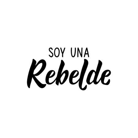Lettering. Translation from Spanish - I am a rebel. Element for flyers, banner and posters. Modern calligraphy