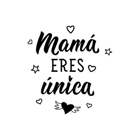 Lettering. Translation from Spanish - Mom you are unique. Element for flyers, banner and posters. Modern calligraphy