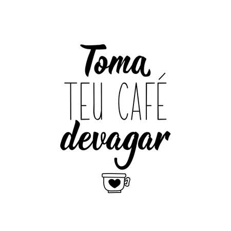 Brazilian Lettering. Translation from Portuguese - Take your coffee slowly. Modern vector brush calligraphy. Ink illustration. Perfect design for greeting cards, posters, t-shirts, banners Illustration