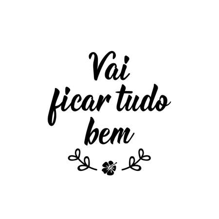 Vai ficar tudo bem. Brazilian lettering. Translation from Portuguese - It is gonna be okay. Modern calligraphy. Ink illustration. Perfect design for greeting cards, posters, t-shirts, banners