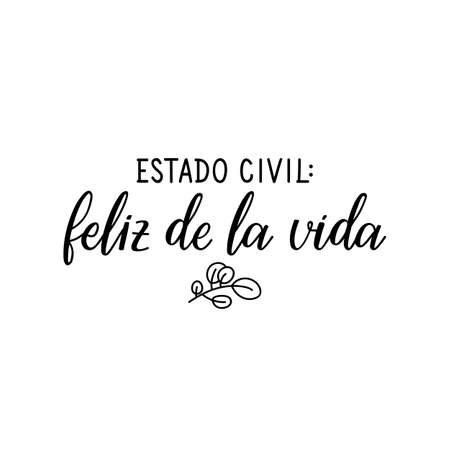 Estado civil: Feliz. Lettering. Translation from Spanish - Marital status happy life. Element for flyers, banner, t-shirt and posters. Modern calligraphy