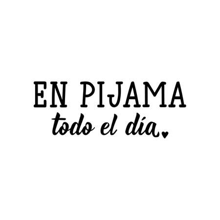 Lettering. Translation from Spanish - Pajamas all day. Element for flyers, banner, t-shirt and posters. Modern calligraphy