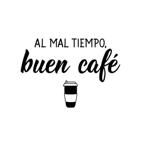 Lettering. Translation from Spanish - Bad weather good coffee. . Element for flyers, banner, t-shirt and posters. Modern calligraphy