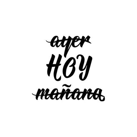 Lettering. Translation from Spanish - Yesterday, today, tomorrow. Element for flyers, banner, t-shirt and posters. Modern calligraphy