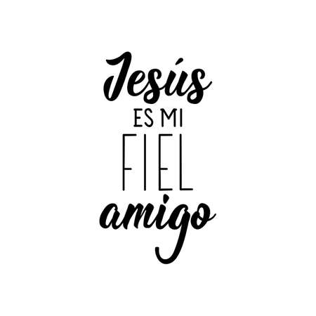 Lettering. Translation from Spanish - Jesus is my faithful friend. Element for flyers, banner, t-shirt and posters. Modern calligraphy