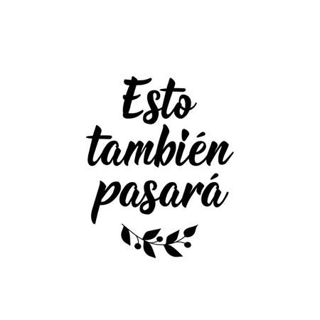 Lettering. Translation from Spanish - This too shall pass. Element for flyers, banner, t-shirt and posters. Modern calligraphy