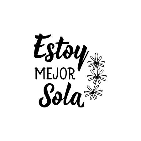 Spanish lettering. Translation from Spanish - I am better alone. Element for flyers, banner, t-shirt and posters. Modern calligraphy Illustration