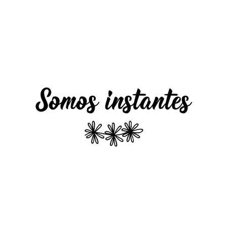 Somos instantes. Spanish lettering. Translation from Spanish - We are moments. Element for flyers, banner, t-shirt and posters. Modern calligraphy
