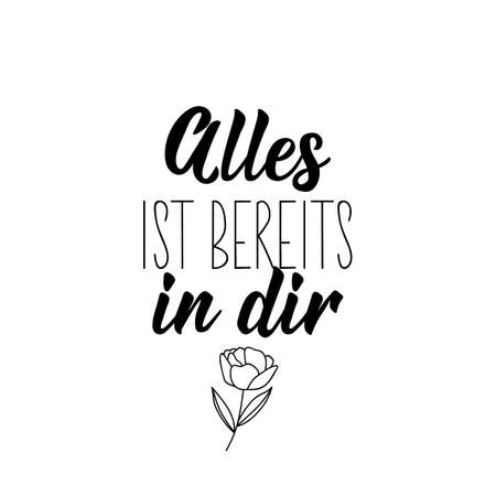 German text: Everything is already in you. Lettering. Vector illustration. Element for flyers banner and posters Modern calligraphy.