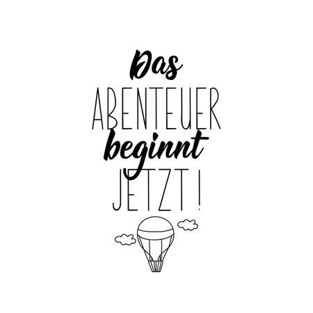 German text: Adventure begins now. Lettering. Vector illustration. Element for flyers banner and posters Modern calligraphy. Illustration