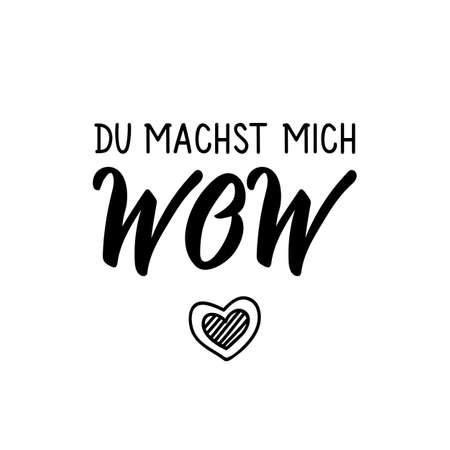 German text: You make me wow. Lettering. Vector illustration. Element for flyers banner and posters Modern calligraphy.