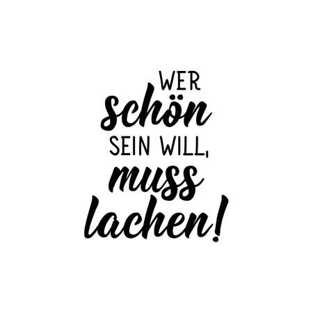German text: Whoever wants to be beautiful has to laugh. Lettering. Vector illustration. Element for flyers banner and posters Modern calligraphy.