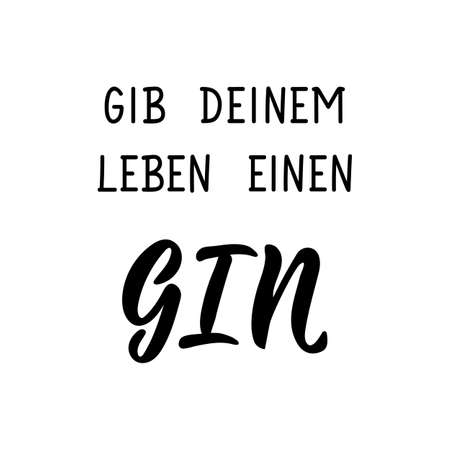 German text: Give your life a gin. Lettering. Vector illustration. Element for flyers banner and posters Modern calligraphy.