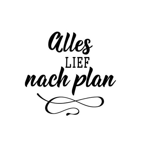 German text: Everything went according to plan. Lettering. Vector illustration. Element for flyers banner and posters Modern calligraphy. Illustration