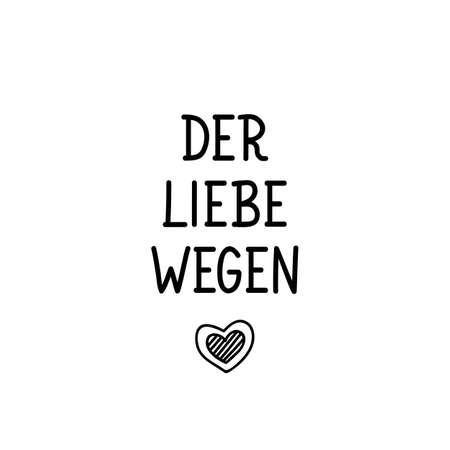 German text: Because of love. Lettering. Vector illustration. Element for flyers banner and posters Modern calligraphy.