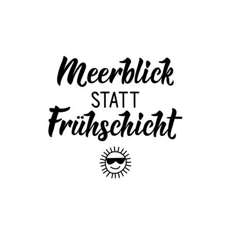 German text: Sea view instead of the morning shift. Lettering. Vector illustration. Element for flyers banner and posters Modern calligraphy.