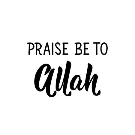 Praise be to Allah. Muslim lettering. Can be used for prints bags, t-shirts, posters, cards. Religion Islamic quote