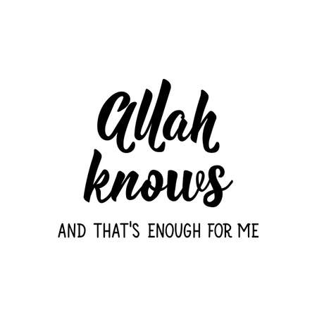 Allah knows and that is enough for me. Muslim lettering. Can be used for prints bags, t-shirts, posters, cards. Religion Islamic quote