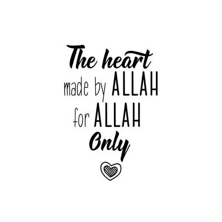 The heart made by Allah for Allah. Only. Muslim lettering. Can be used for prints bags, t-shirts, posters, cards. Religion Islamic quote