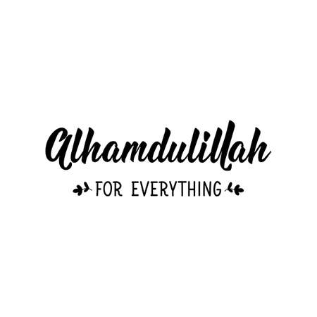 Alhamdulillah for everything. Muslim lettering. Can be used for prints bags, t-shirts, posters, cards. Religion Islamic quote