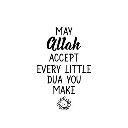 May Allah accept every little dua you make. Muslim lettering. Can be used for prints bags, t-shirts, posters, cards. Religion Islamic quote Ilustração