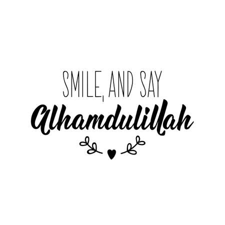 Smile and say Alhamdulillah. Muslim lettering. Can be used for prints bags, t-shirts, posters, cards. Religion Islamic quote