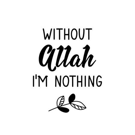 Without Allah i am nothing. Muslim lettering. Can be used for prints bags, t-shirts, posters, cards. Religion Islamic quote in English