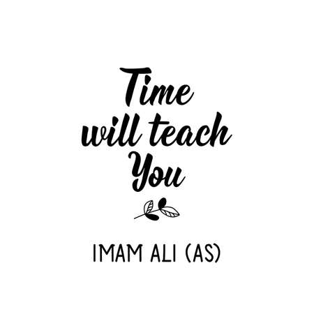 Time will teach you. Muslim lettering. Can be used for prints bags, t-shirts, posters, cards. Religion Islamic quote in English