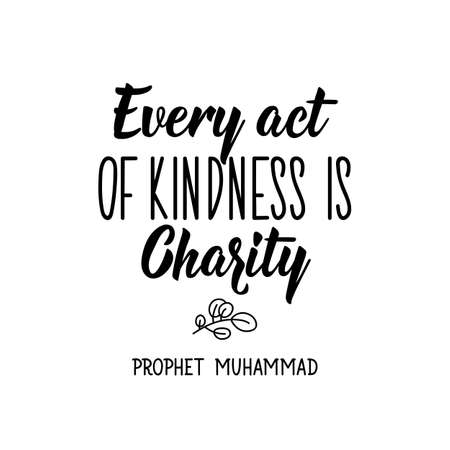 Every act of kindness is charity. Prophet Muhammad. Muslim lettering. Can be used for prints bags, t-shirts, posters, cards. Religion Islamic quote in English