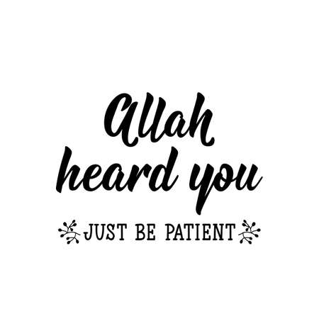 Allah heard you. Just be patient. Muslim lettering. Can be used for prints bags, t-shirts, posters, cards. Religion Islamic quote in English