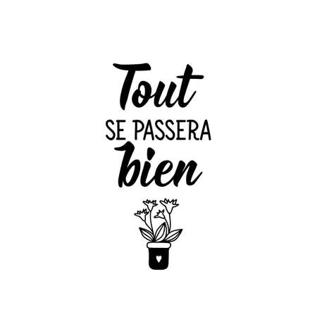 Tout se passera bien. French lettering. Translation from French - Everything will be fine. Element for flyers, banner and posters. Modern calligraphy. Ink illustration