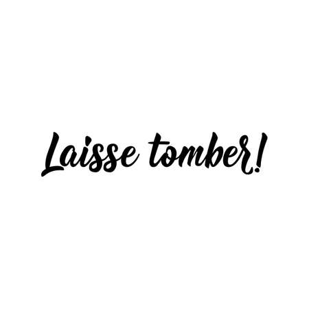 Laisse tomber. French lettering. Translation from French - Drop it. Element for flyers, banner and posters. Modern calligraphy. Ink illustration  イラスト・ベクター素材