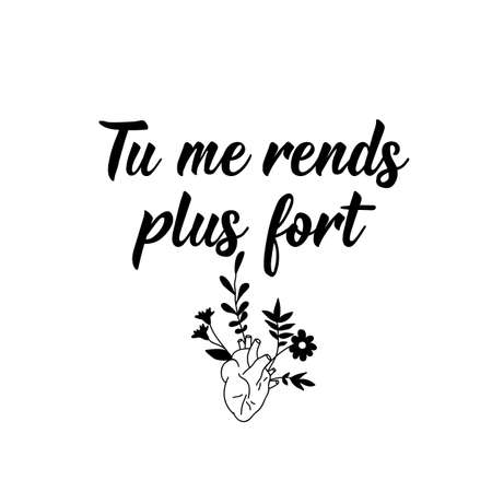 Tu me rends plus fort. French lettering. Translation from French - You make me stronger. Element for flyers, banner and posters. Modern calligraphy. Ink illustration