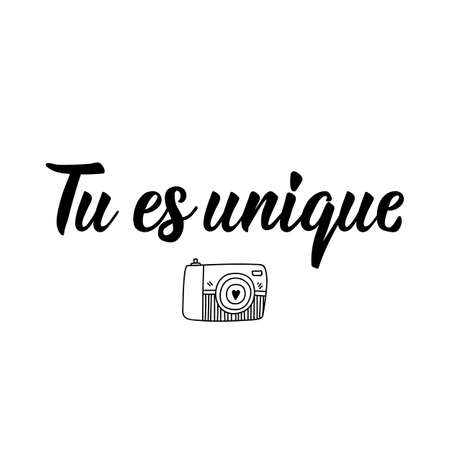Tu es unigue. French lettering. Translation from French - You are unique. Element for flyers, banner and posters. Modern calligraphy. Ink illustration