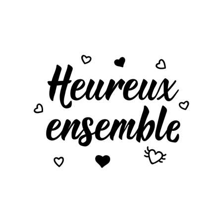 Heureux ensemble. French lettering. Translation from French - Happy together. Element for flyers, banner and posters. Modern calligraphy. Ink illustration