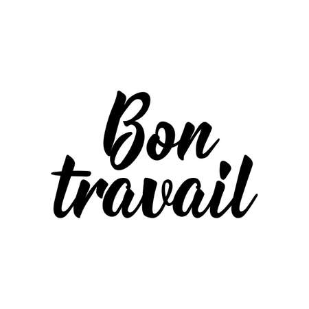 Bon travail. French lettering. Translation from French - Good job. Element for flyers, banner and posters. Modern calligraphy. Ink illustration