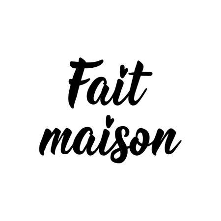 Fait maison. French lettering. Translation from French - Home made. Element for flyers, banner and posters. Modern calligraphy. Ink illustration