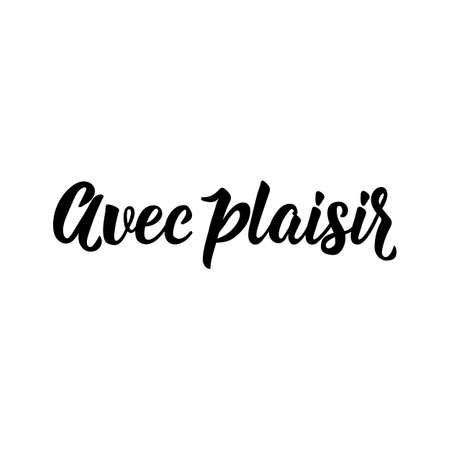 Avec plaisir. French lettering. Translation from French - With pleasure. Element for flyers, banner and posters. Modern calligraphy. Ink illustration