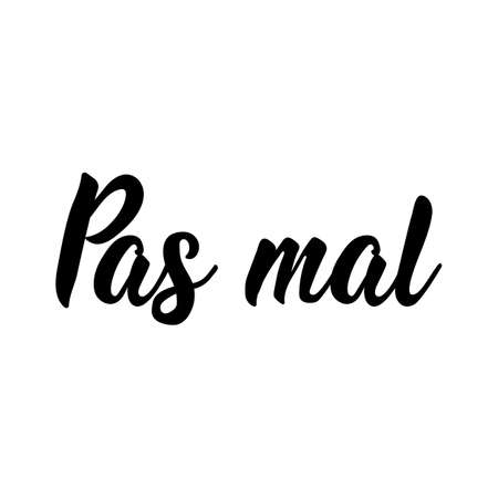 Pas mal. French lettering. Translation from French - Not bad. Element for flyers, banner and posters. Modern calligraphy. Ink illustration