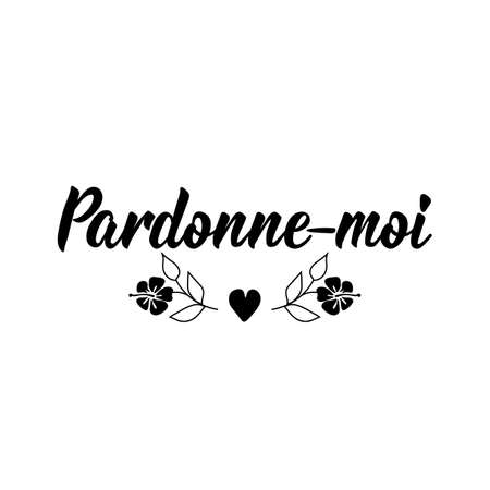 Pardonne-moi. French lettering. Translation from French - Forgive me. Element for flyers, banner and posters. Modern calligraphy. Ink illustration