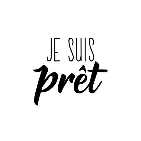 French lettering. Translation from French - I am ready. Element for flyers, banner and posters. Modern calligraphy. Ink illustration