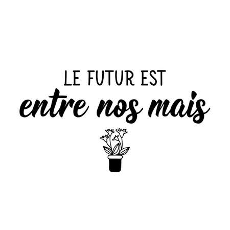 Le futur est entre nos mais. French lettering. Translation from French - Future is in our hands. Element for flyers, banner and posters. Modern calligraphy. Ink illustration  イラスト・ベクター素材