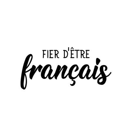 French lettering. Translation from French - Proud to be French. Element for flyers, banner and posters. Modern calligraphy. Ink illustration
