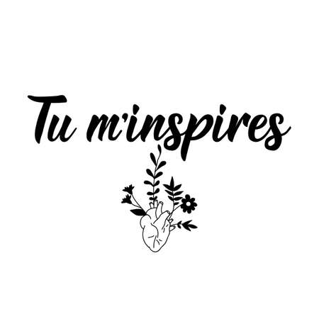 Tu m'inspires. French lettering. Translation from French - You inspire me. Element for flyers, banner and posters. Modern calligraphy. Ink illustration